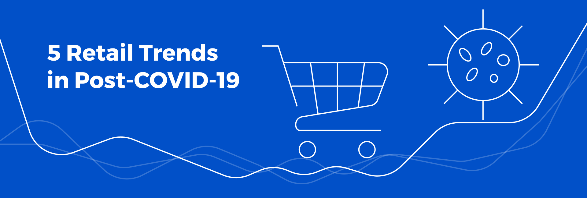 5 Retail Trends to Strive for in the Post-COVID-19 World