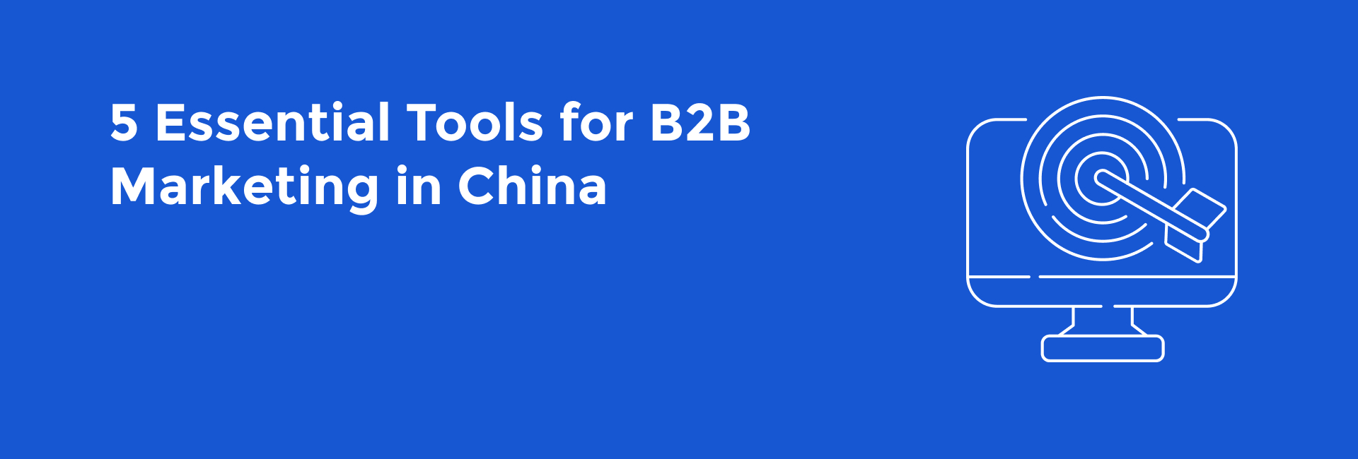 5 Essential Tools for B2B Marketing in China