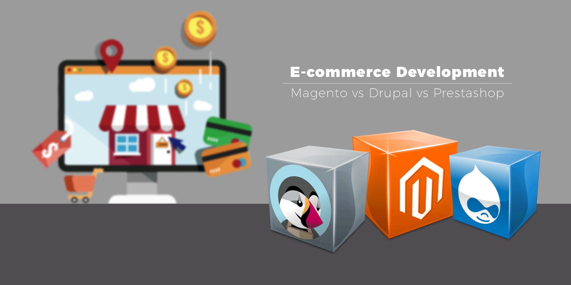 E-commerce Website Development Magento, Drupal, PrestaShop