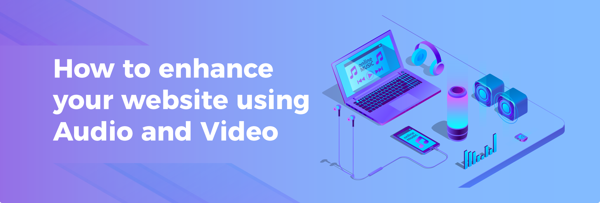 How to use Video and Audio to enhance your Website