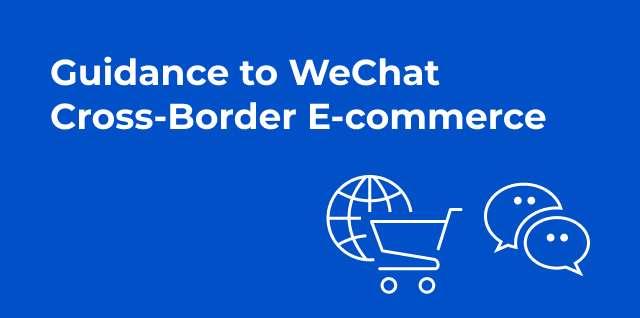 Guidance to WeChat Cross-Border E-commerce