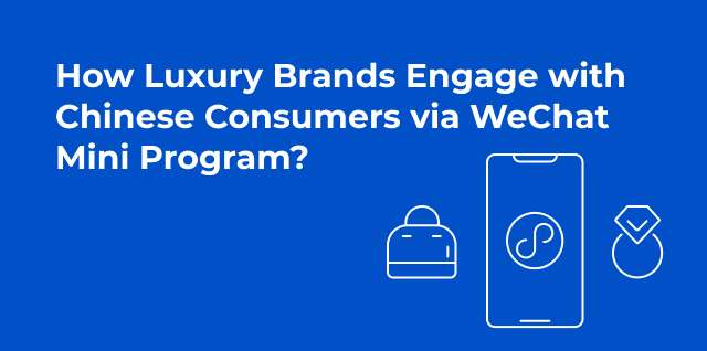 How Luxury Brands Engage with Chinese Consumers via WeChat Mini Program