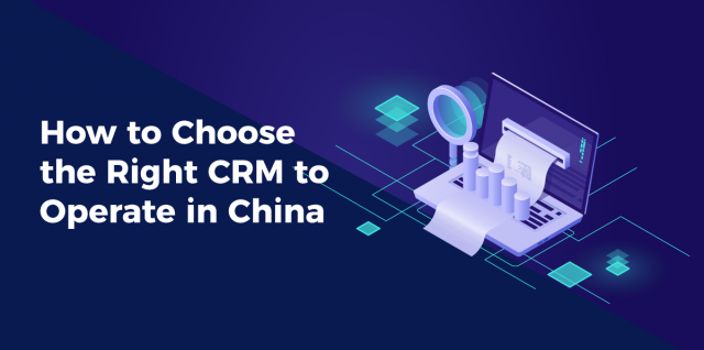 How to Choose the Right CRM to Operate in China