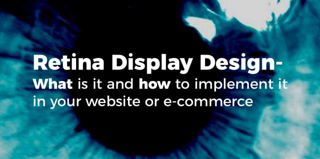 Retina Display Design - What Is it and How to Implement it in Your Website or E-CommerceRetina Display Design - What Is it and How to Implement it in Your Website or E-Commerce