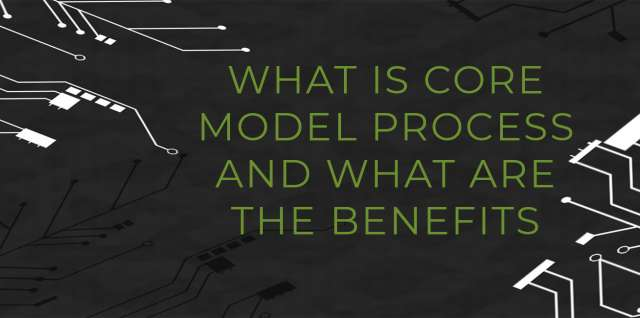 What Is Core Model Process And What Are The Benefits