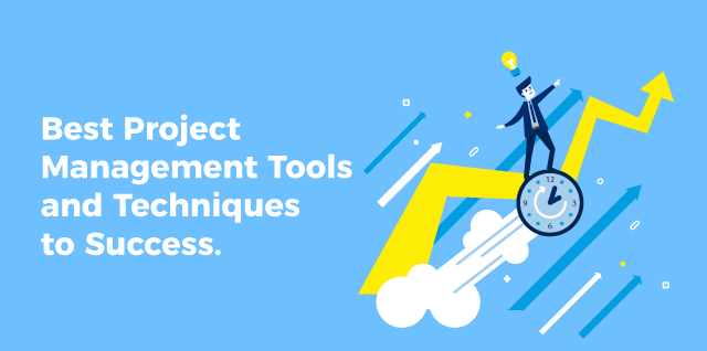 Best Project Management Tools and Techniques to Success