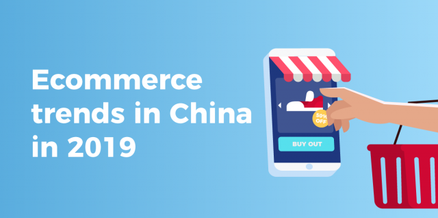 7 New Chinese E-commerce Trends to Watch in 2019